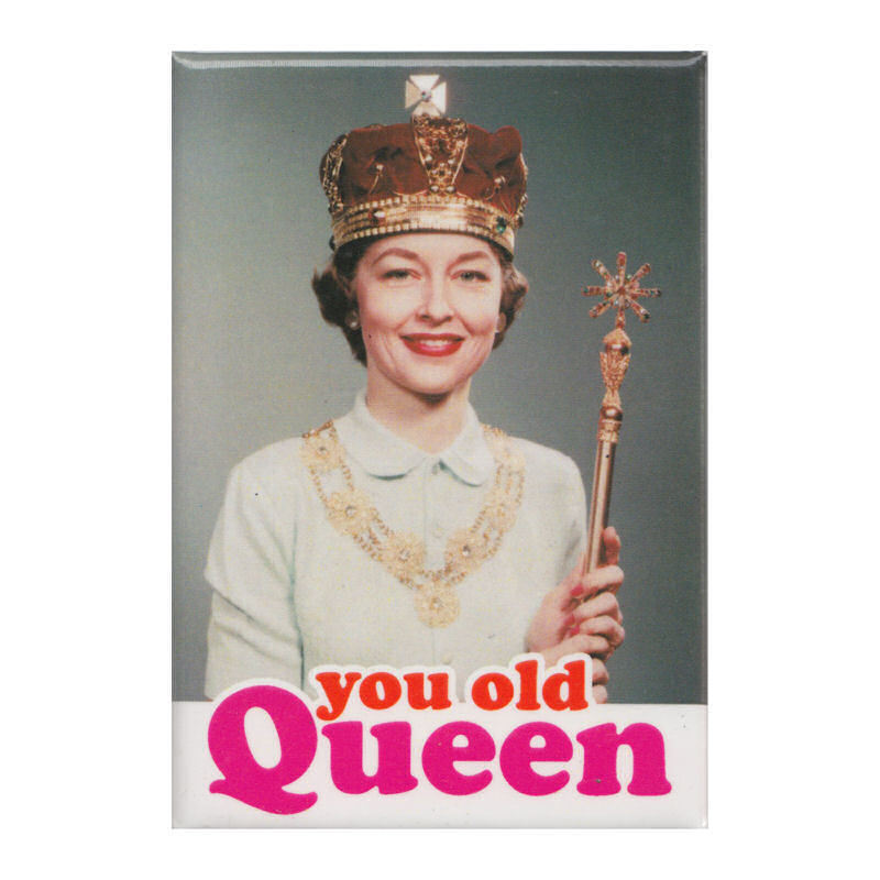 You Old Queen Fridge Magnet