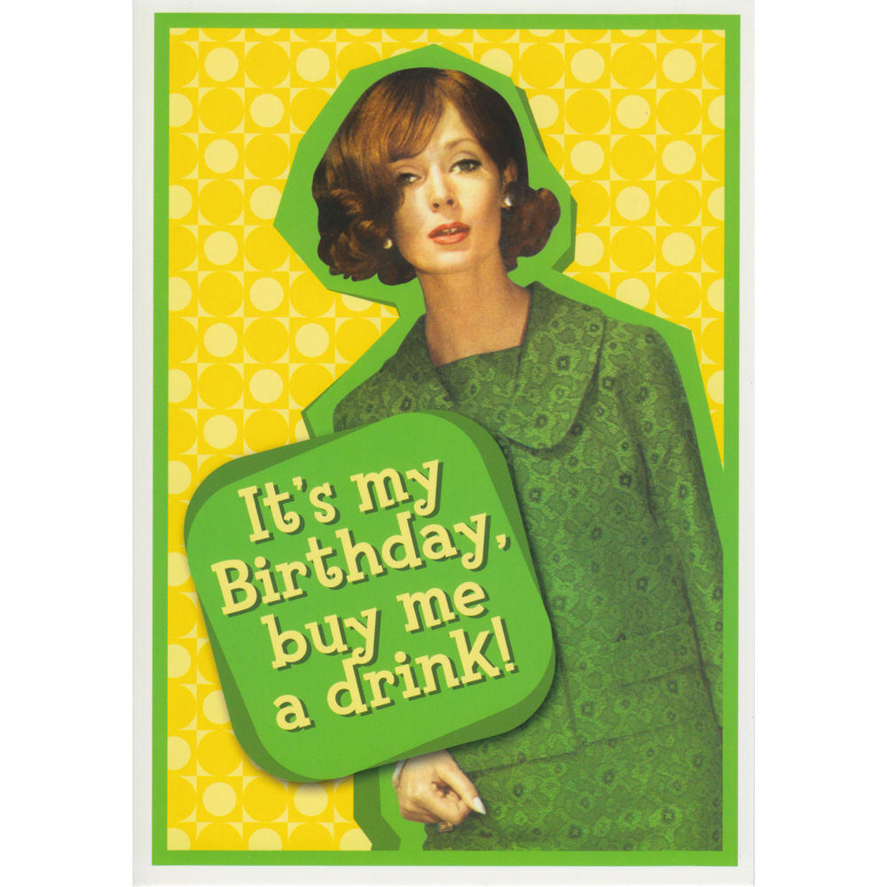 It's My birthday, Buy Me A Drink! Greeting Card