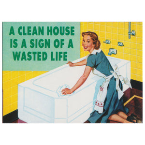 """A Clean House Is A Sign Of A Wasted Life"" Fridge Magnet"