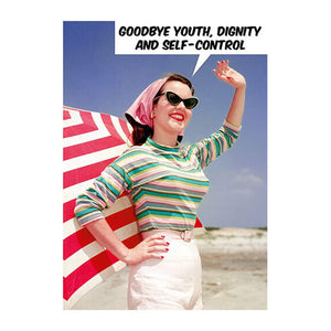 Goodbye Youth, Dignity And Self Control Greeting Card