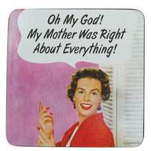 Load image into Gallery viewer, Oh My God! My Mother Was Right About Everything! Single Coaster