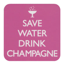 "Load image into Gallery viewer, ""Save Water Drink Champagne"" Single Coaster"