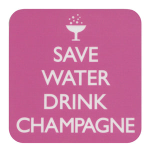 """Save Water Drink Champagne"" Single Coaster"