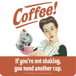 """Coffee! If you're not shaking"" Single Coaster"