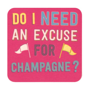Do I Need An Excuse For Champagne? Single Coaster
