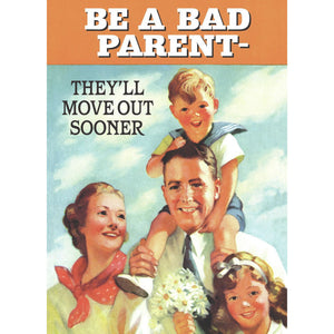 Be A Bad Parent - They'll Move Out Sooner Fridge Magnet