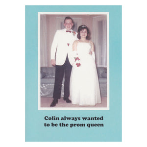 Colin always wanted to be prom queen Greetings Card