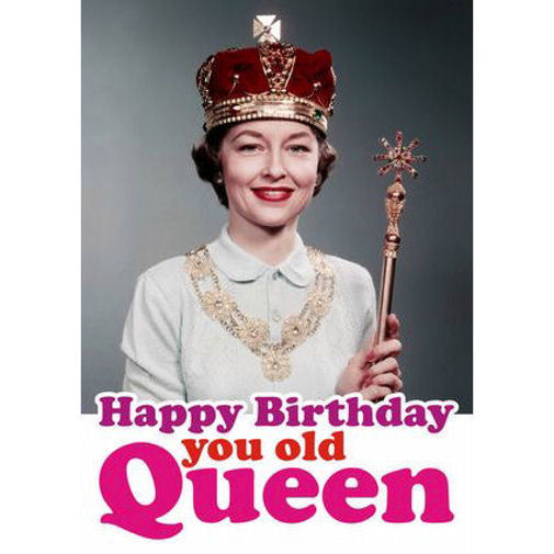 Happy Birthday You Old Queen Greeting Card