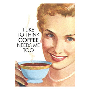 I Like To Think Coffee Needs Me Too Fridge Magnet