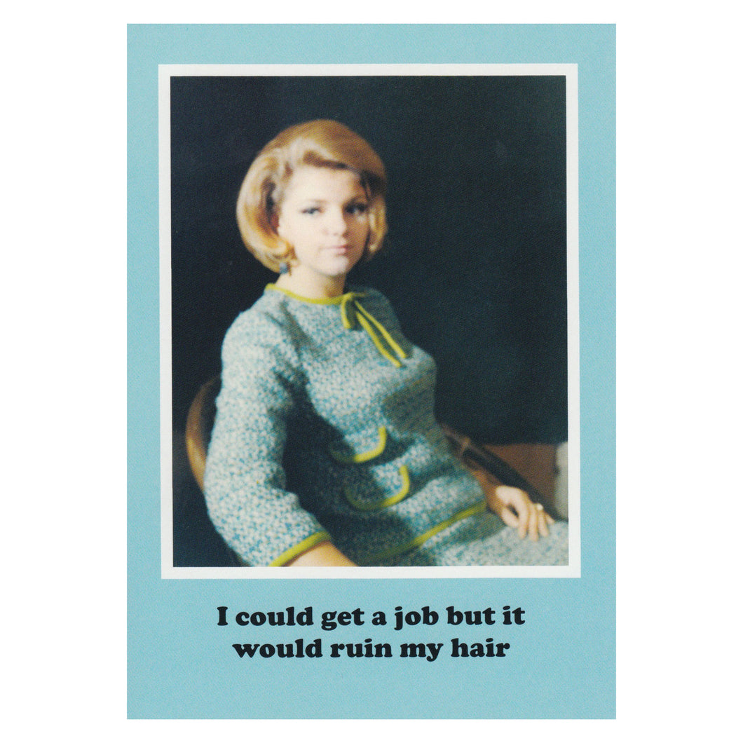 I could get a job but it would ruin my hair Greetings Card