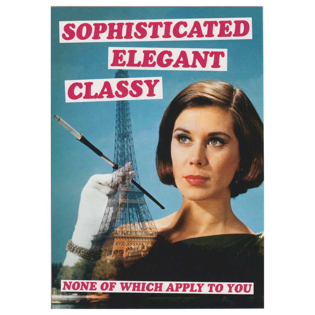 Sophisticated. Elegant. Classy. None Of Which Apply To You Greeting Card