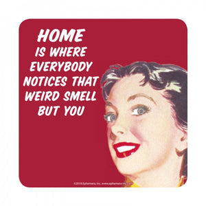 Home Is Where Everybody Notices That Weird Smell But You Coaster