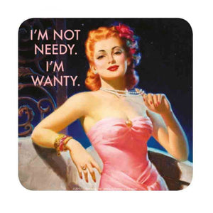 I'm Not Needy. I'm Wanty Coaster