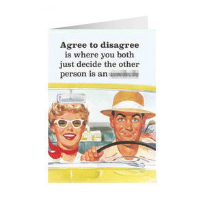 Agree To Disagree Is Where You Both Just Decide The Other Person Is An A****** Greeting Card