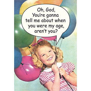 Oh, God, You're Gonna Tell Me About When You Were My Age, Aren't You? Greeting Card