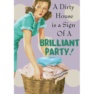A Dirty House Is A Sign Of A Brilliant Party Greeting Card