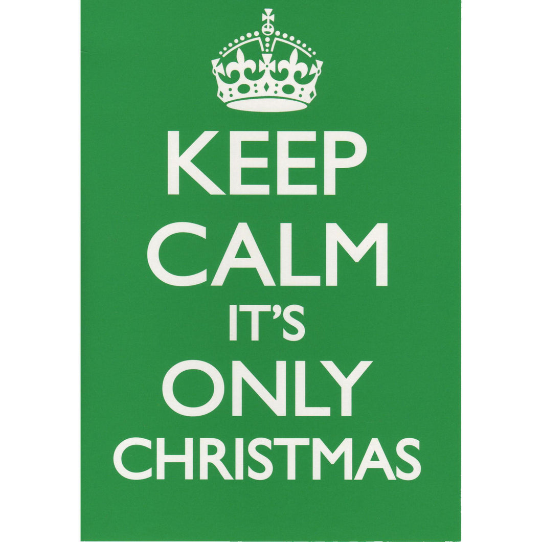 Keep Calm It's Only Christmas Greeting Card