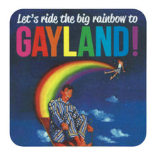 Load image into Gallery viewer, Let's Ride The Big Rainbow To Gayland! Single Coaster