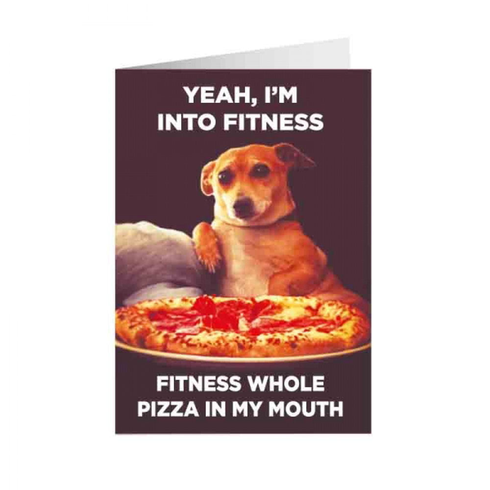 Yeah, I'm Into Fitness. Fitness Whole Pizza In My Mouth Greeting Card