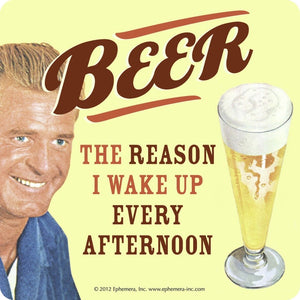 """Beer, the reason I wake up every afternoon"" Single Coaster"