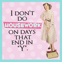 "Load image into Gallery viewer, I Don't Do Housework On Days That End In ""Y"" Single Coaster"