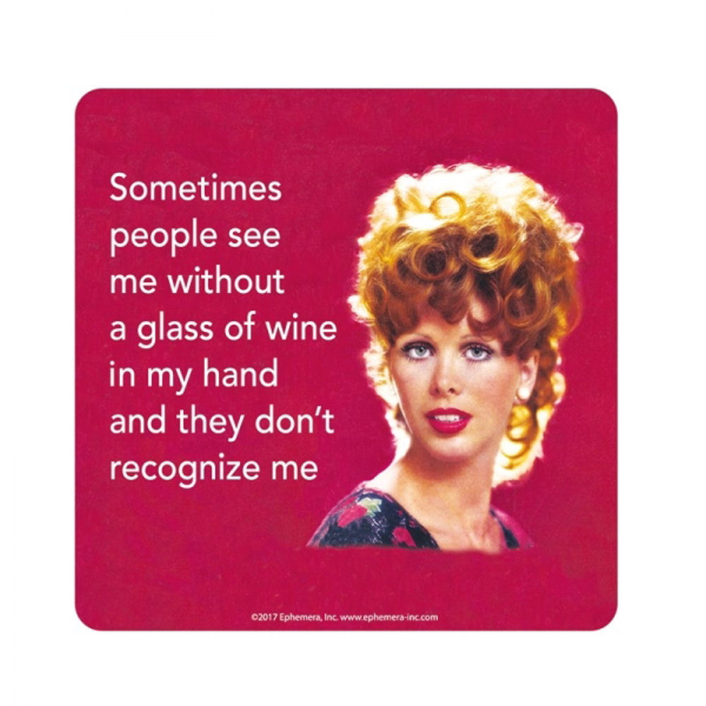 Sometimes People See Me Without A Glass Of Wine In My Hand And They Don't Recognise Me Coaster