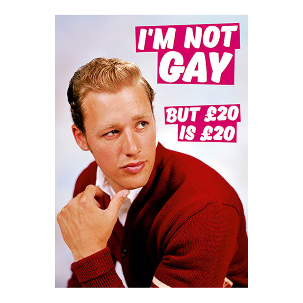 I'm Not Gay But £20 Is £20 Greeting Card