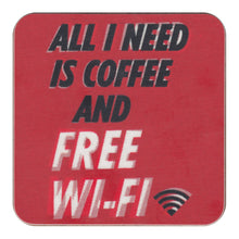 Load image into Gallery viewer, All I Need Is Coffee And Free Wifi Single Coaster