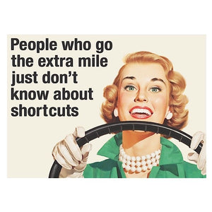 People Who Go The Extra Mile Just Don't Know About Shortcuts Greeting Card