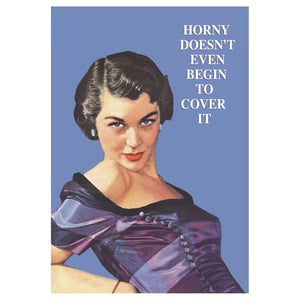 Horny Doesn't Even Begin To Cover It Greeting Card