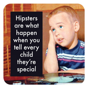 Hipsters Are What Happen When You Tell Every Child They're Special Single Coaster