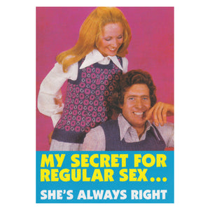 My secret for regular sex. She's always right Greetings Card