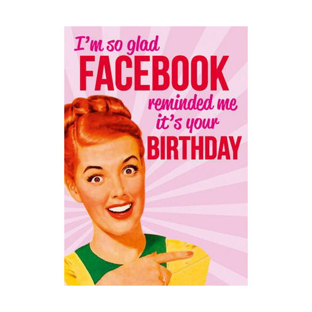 I'm So Glad Facebook Reminded Me It's Your Birthday Greeting Card