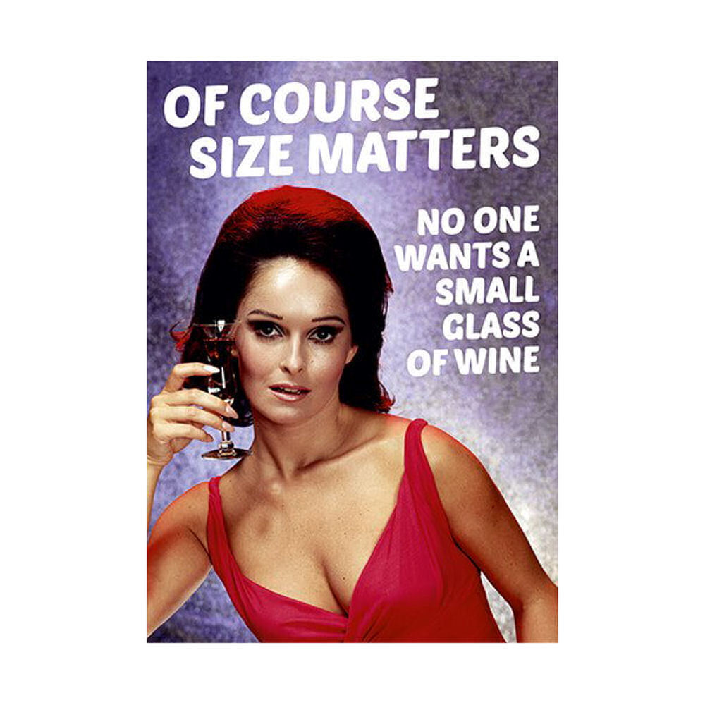 Of Course Size Matters No One Wants A Small Glass Of Wine Greeting Card