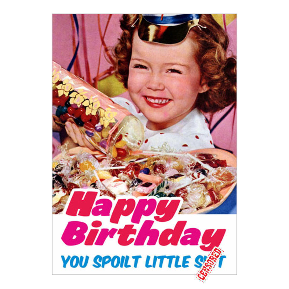 Happy Birthday You Spoilt Little S*** Greeting Card