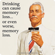 Load image into Gallery viewer, Drinking Can Cause Memory Loss… Or Even Worse, Memory Loss Single Coaster