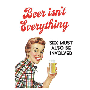 Beer Isn't Everything, Sex Must Also Be Involved Greeting Card