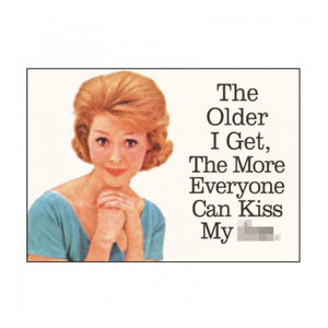 The Older I Get The More Everyone Can Kiss My Ass Fridge Magnet