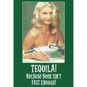 Tequila! Because Beer Isn't Fast Enough! Greeting Card