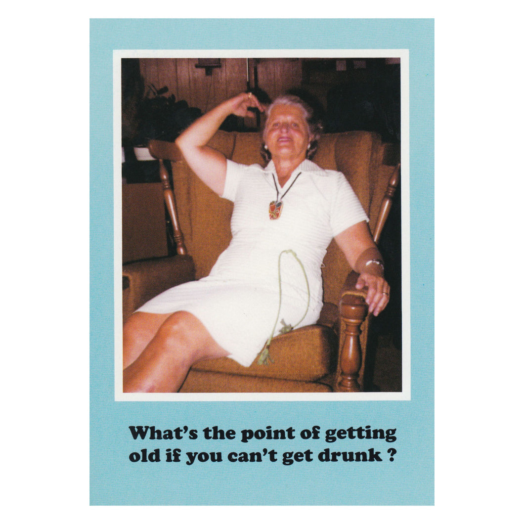 What's the point of getting old if you can't get drunk? Greetings Card