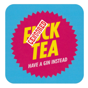 F*** Tea Have A Gin Instead Single Coaster