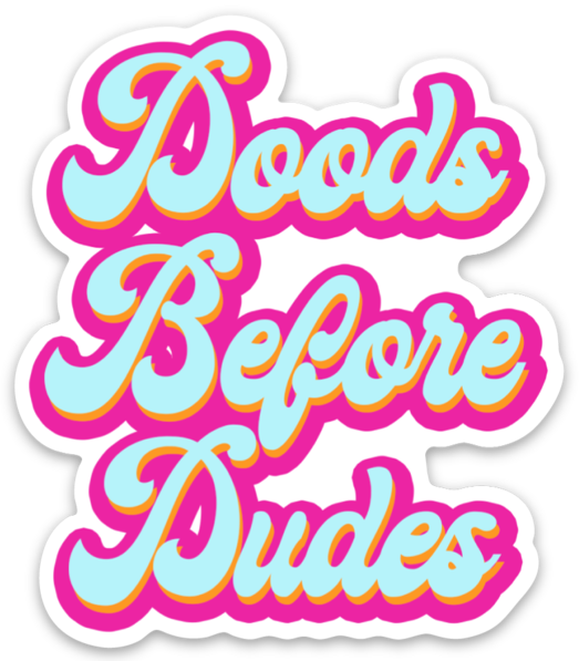 Doods Before Dudes Sticker