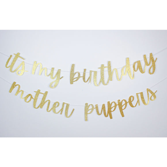 It's My Birthday Mother Puppers Banner