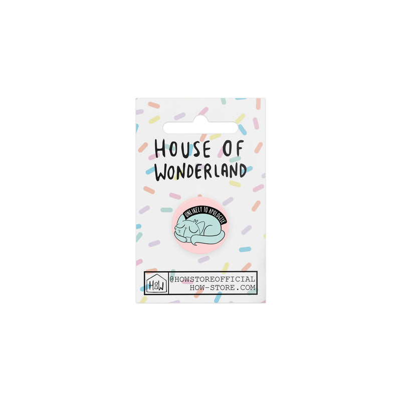 Unlikely To Apologise Badge - House Of Wonderland, HOW