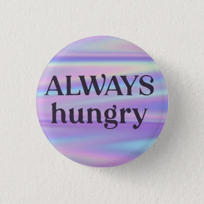 Always Hungry Badge - House Of Wonderland, HOW