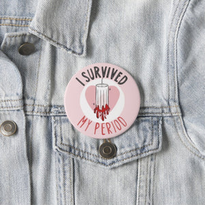 I Survived Periods Large Badge