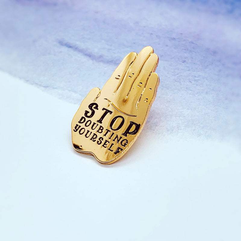 Stop Doubting Yourself Enamel Pin - House Of Wonderland, HOW