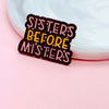 Sisters Before Misters Enamel Pin - House Of Wonderland, HOW