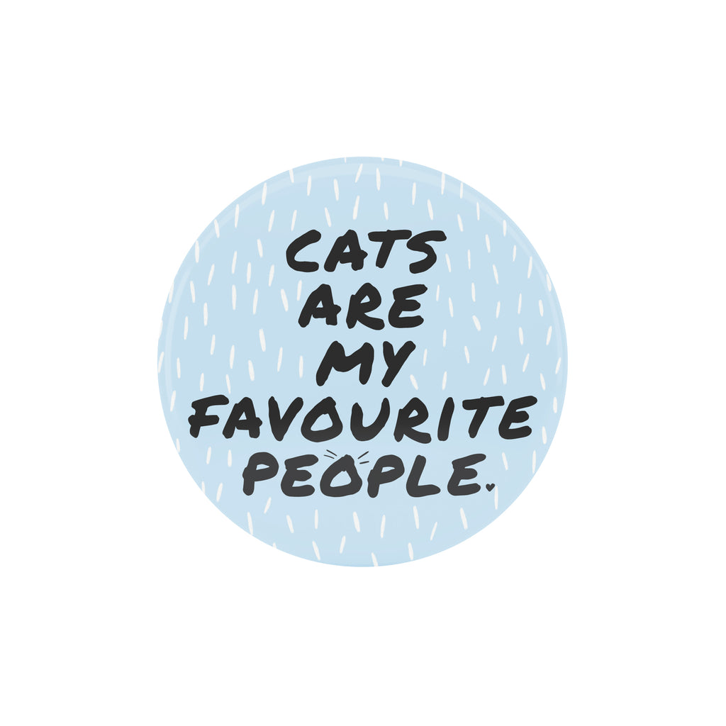 Cats Are My Favourite People Badge - House Of Wonderland, HOW