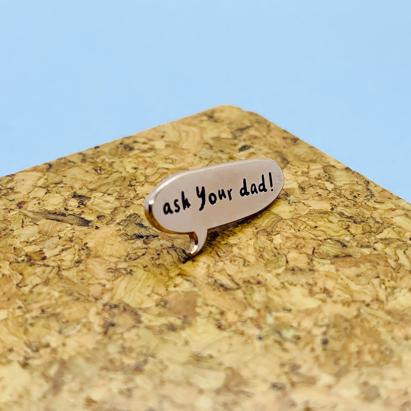 Ask Your Dad Enamel Pin - House Of Wonderland, HOW